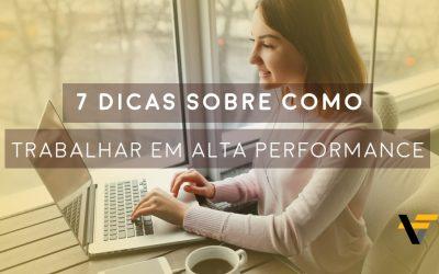7 dicas sobre como trabalhar em alta performance